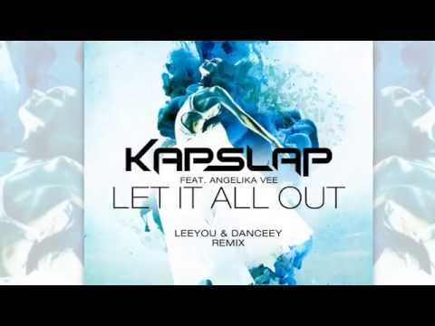 Kap Slap feat. Angelika Vee - Let It All Out (Leeyou & Danceey Remix) [Official]