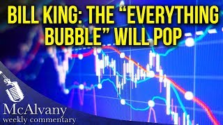 """Bill King: The """"Everything Bubble"""" Will Pop - Part 1   McAlvany Commentary"""