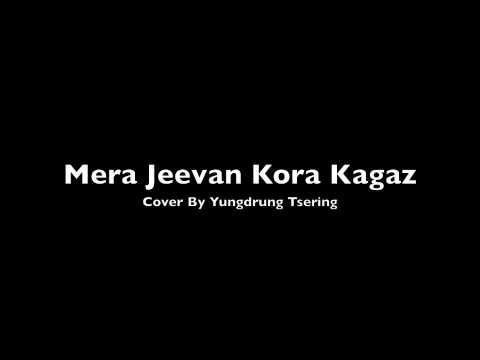 MERA JEEVAN KORA KAGAZ - KISHORE KUMAR - COVER BY YUNGDRUNG...
