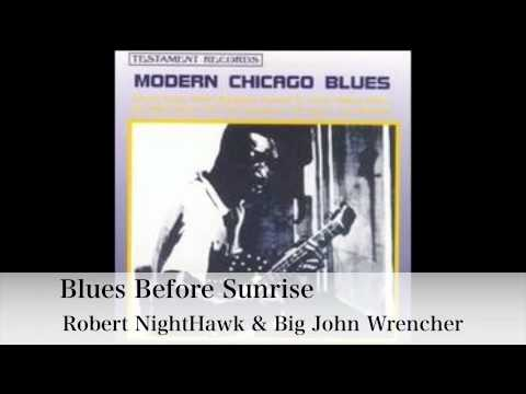 Blues Before Sunrise - Robert NightHawk&Big John Wrencher