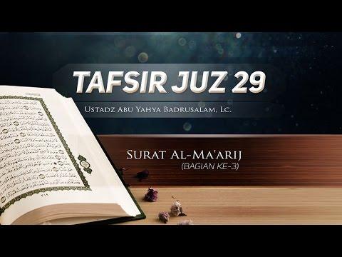Tafsir Surat Al-Ma'arij (Bagian ke-3) – Tafsir Juz 29 (Ustadz Abu Yahya Badrusalam, Lc.)