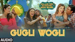 """GUGLI WOGLI"" Full Audio Song | Shaadi Teri Bajayenge Hum Band | Dilbagh Singh | Aakasa |Rohit Kumar"