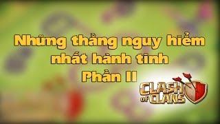 [Clash of Clans] Những thằng nguy hiểm nhất hành tinh - Phần 2