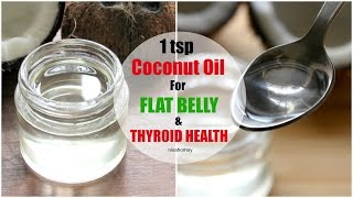 1 Tsp COCONUT Oil For Thyroid Health & Get Flat Belly - Instant Belly Fat Burner - Health Benefits s