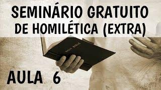 Seminário Gratuito de Homilética - AULA 6 - Respostas às perguntas!