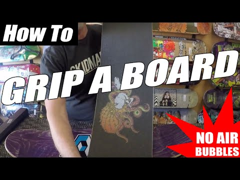 HOW TO: GRIP A SKATEBOARD WITH NO AIR BUBBLES