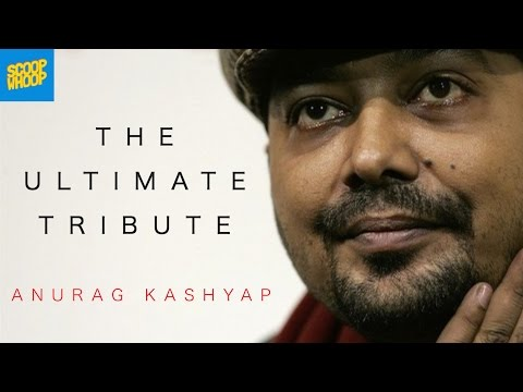 The Ultimate Tribute - Anurag Kashyap