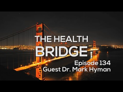 The Health Bridge –Eat Fat, Get Thin with Guest Dr. Mark Hyman