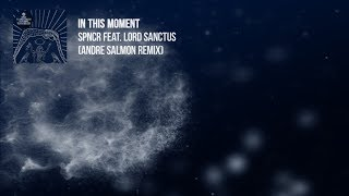 SPNCR feat Lorde Sanctus - In This Moment (Andre Salmon Remix)