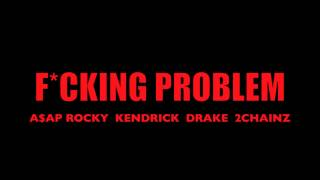 ASAP Rocky - Fucking' Problem ft. Drake, 2Chainz & Kendrick Lamar [Prod by. 40]