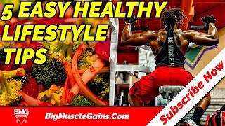5 Easy Ways To Live A Healthier Life  | Big Muscle Gains