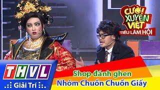 THVL | Cười xuyên Việt - Tiếu lâm hội | Tập 8: Shop đánh ghen - Nhóm Chuồn Chuồn Giấy