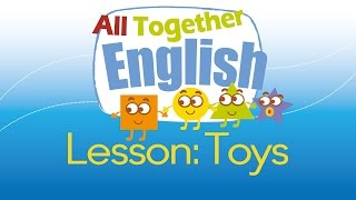 Toys -  ESL English For Kids: English Lessons For Young Children | All Together English