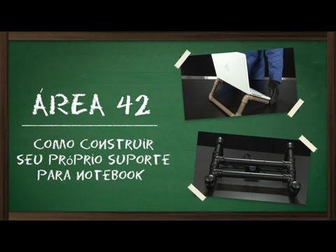 Como construir seu próprio suporte para notebook [Área 42] - Baixaki