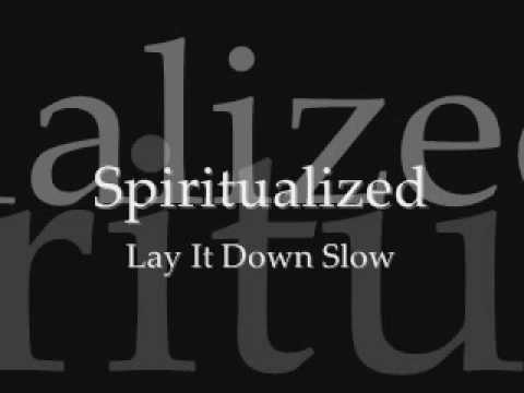 Spiritualized - Lay It Down Slow
