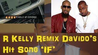 Listen As Singer R Kelly Remix Davido