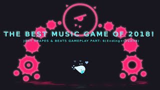 THE BEST MUSIC GAME OF 2018! | JUST SHAPES & BEATS GAMEPLAY PART 6 (Ending+Credits)