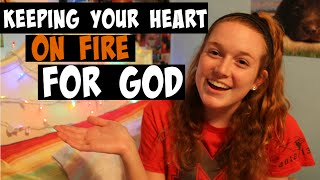 Keeping Your Heart on Fire for God ♥