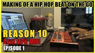 MAKING A HIP HOP BEAT ON THE GO USING PROPELLERHEAD REASON 10 AND AKAI MPK MINI EP. 1