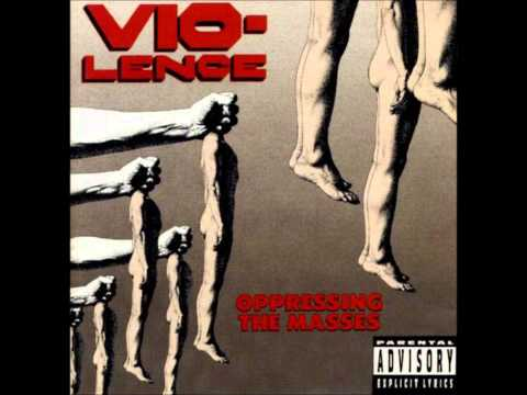 Vio-lence - Oppressing The Masses