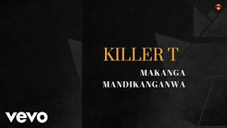 Killer T - Makanga Mandikanganwa (Official Audio)