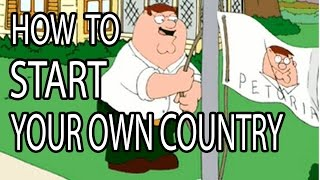 How to Start Your Own Country - Epic How To