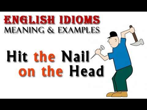 Hit the nail on the head - English Idioms & Phrases