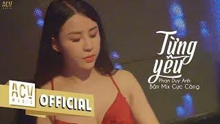 Từng Yêu Remix - Phan Duy Anh | Bản Remix Cực Căng | Cuong Remix