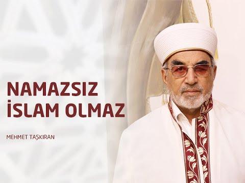 namazsız İslam olmaz mehmet taŞkiran youtube
