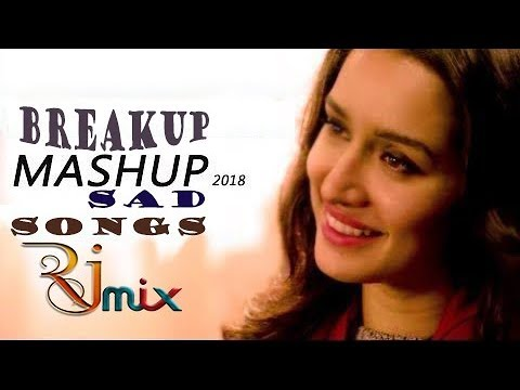 New hindi mix video songs Breakup Mashup Sad Songs 2018 by rj mix