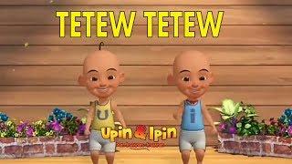 TETEW  TETEW - VERSI UPIN IPIN || LUCU BANGET