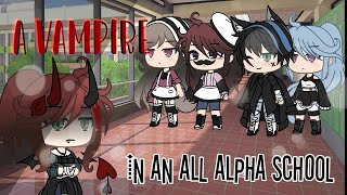 ❦ A Vampire In An All Alpha School ❦||GLMM||Gacha Life Mini Movie[95K Special]