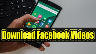 How To Download Facebook Videos On Android (Without Any Software) 2018