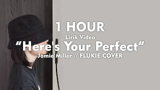 Download lagu 1 HOUR Here's Your Perfect - Jamie Miller (Cover by FLUKIE)