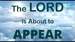The LORD is ABOUT to APPEAR - August 2, 2019