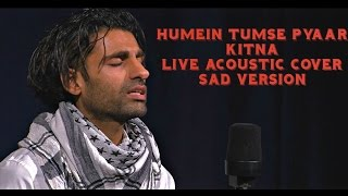 Humein Tumse Pyaar Kitna || Acoustic Live Cover (Sad Version) ||