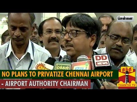 "No Plans to Privatize Chennai Airport"" - Airport Authority Chairman - ThanthI TV"