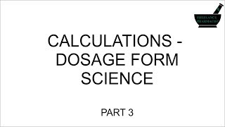 Pharm-D 2nd Prof Dosage Form Science - Calculations Part 3
