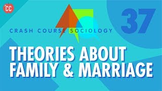 Theories About Family & Marriage: Crash Course Sociology #37