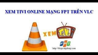 Hướng Dẫn Xem Tivi, Xem Bóng Đá Trên K+ HD Bằng VLC Mạng FPT