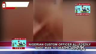 Nigerian Custom officer Allegedly shot man to death over #5k