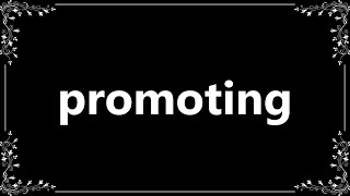 Promoting - Meaning and How To Pronounce