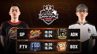 SP vs ADN | FTV vs BOX - Vòng 10 Ngày 2 - Đấu Trường Danh Vọng Mùa Xuân 2019