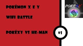 Pokémon X e Y Wifi Battle #1 - Vs HE-MAN