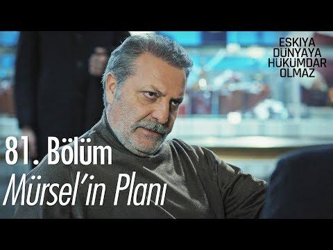 Mürsel'in planı - Eşkıya Dünyaya Hükümdar Olmaz 81. Bölüm