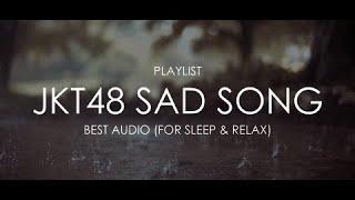 Download Lagu PLAYLIST JKT48 - Sad Song For Sleep & Relax Best Audio MP3