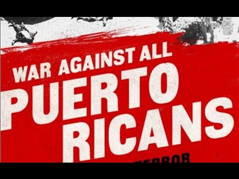 War Against All Puerto Ricans: Revolution and Terror in America's Colony (w/ Nelson Denis)