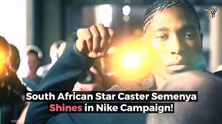 Star Athlete Caster Semenya Shines, Unapologetically, for Nike!