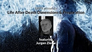 Life After Death Dimensions & Preparation with Jurgen Ziewe