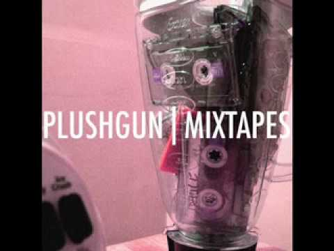 Plushgun - Mixtapes